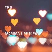 Momma I Miss You von Tru