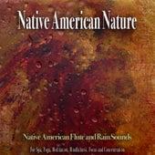 Native American Nature: Native American Flute and Rain Sounds For Spa, Yoga, Meditation, Mindfulness, Focus and Concentration de Native American Flute