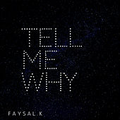TELL ME WHY by Faysal.K