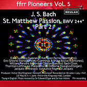 Ffrr Pioneers, Vol. 5: J. S. Bach - St. Matthew Passion, BWV 244, Pt. 2 by Reginald Jacques