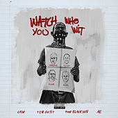 Watch Who You Wit (feat. Tim Gent, AB, The BlackSon & Case) di Ron Gilmore