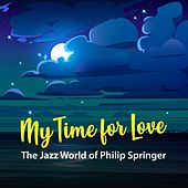 My Time for Love: The Jazz World of Philip Springer de Various Artists
