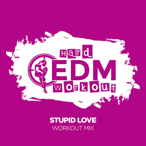 Stupid Love by Hard EDM Workout
