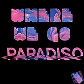 Where We Go by Paradiso