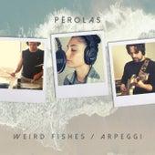 Weird Fishes / Arpeggi von Përolas