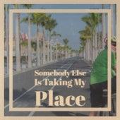 Somebody Else Is Taking My Place by Antonio Machin, Doris Day, The Browns, Beny More, Rolando Laserie, Chavela Vargas, Charlie Rich, Nina de la Puebla, Bill Haley
