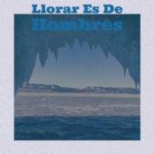 Llorar Es De Hombres by Tex Ritter, Doris Day, Sidney Bechet, Rolando Laserie, Antonio Machin, Jorge Sepulveda, Pacho Alonso, Charlie Rich, Julio Jaramillo