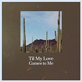 Til My Love Comes to Me by Don Gibson, The Four Aces, Los Papines, Doris Day, Compay Segundo, Mantovani Orchestra, Carlos Puebla, Amalia Mendoza, Willie Nelson, Eartha Kitt