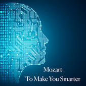 Mozart To Make You Smarter by Wolfgang Amadeus Mozart