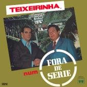Teixeirinha, Num Fora De Série by Teixeirinha