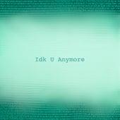Idk U Anymore by Shapper Shawn
