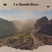 Un Mundo Raro by The Weavers, Jose Alfredo Jimenez, Carmen Sevilla, Mickey Gilley, Los Panchos, Celia Cruz, Carlos Puebla, Carmen Cavallaro, Carl Smith, Lilian de Celis