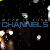 Make It Funk von Channel 5