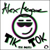 Tik Tok (The Mixes) by Alex Megane