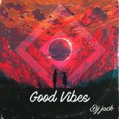 Good Vibes by Dj Jack