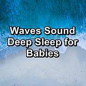 Waves Sound Deep Sleep for Babies by Relaxation And Meditation