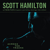 Across The Tracks de Scott Hamilton