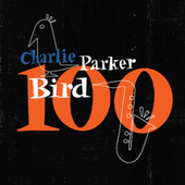 Bird 100 by Charlie Parker