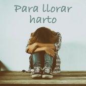 Para llorar harto by Various Artists