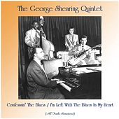 Confessin' The Blues / I'm Left With The Blues In My Heart (All Tracks Remastered) by George Shearing