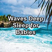 Waves Deep Sleep for Babies by Deep Sleep Meditation