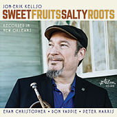 Sweet Fruits Salty Roots de Jon-Erik Kellso