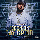 Been On My Grind (feat. Napalm Da Don & AG Cubano) by Erruption
