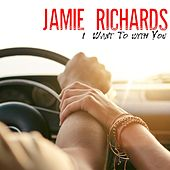 I Want to with You de Jamie Richards