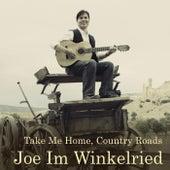 Take Me Home, Country Roads von Joe Im Winkelried