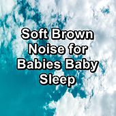 Soft Brown Noise for Babies Baby Sleep by Sounds for Life