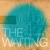 The Waiting by Wade Bowen