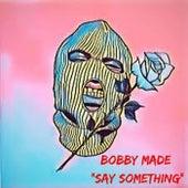 Say Something de Bobby Made