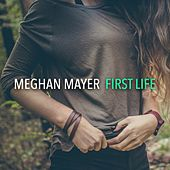 First Life by Meghan Mayer