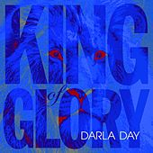 King of Glory by Darla Day