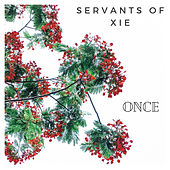 Once by Servants Of Xie