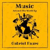 Music Around the World by Gabriel Fauré de Gabriel Fauré