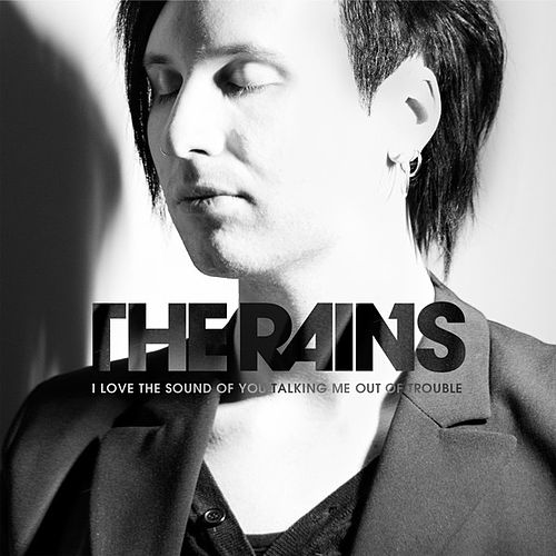 I Love The Sound Of You Talking Me Out Of Trouble by Rains