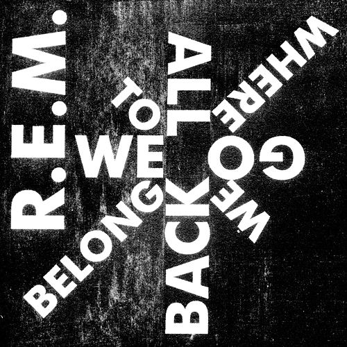 We All Go Back To Where We Belong by R.E.M.