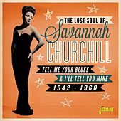 The Lost Soul Of: Savannah Churchill, Tell Me Your Blues & I'll Tell You Mine (1942-1960) von Savannah Churchill