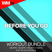 Before You Go (Workout Bundle / Even 32 Count Phrasing) by Workout Music Tv