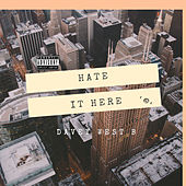 Hate It Here by Davey West B
