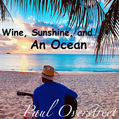Wine, Sunshine, and an Ocean by Paul Overstreet