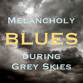 Melancholy Blues During Grey Skies by Various Artists