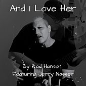 And I Love Her (feat. Jerry Nasser) by Rod Hanson