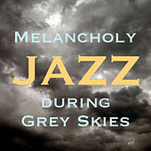 Melancholy Jazz During Grey Skies by Various Artists