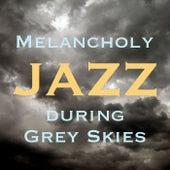 Melancholy Jazz During Grey Skies by Various Artists