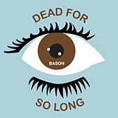 Dead for so Long by Bason