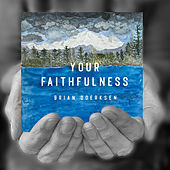 Your Faithfulness by Brian Doerksen