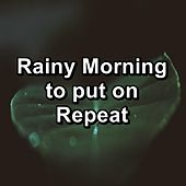 Rainy Morning to put on Repeat de Sounds Of Nature