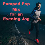 Pumped Pop Mix for an Evening Jog von Various Artists